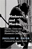 img - for Madness and Murder: Gender, Crime and Mental Disorder in Nineteenth-Century Ireland book / textbook / text book
