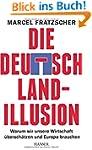 Die Deutschland-Illusion: Warum wir u...