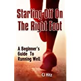 Starting Off On The Right Foot: A Beginner's Guide To Running Well ~ CJ Hitz
