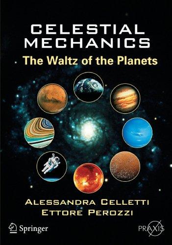 Celestial Mechanics: The Waltz Of The Planets (Springer Praxis Books / Popular Astronomy)