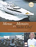 Menus And Memoirs Of A Yacht Chef: Dine with the Elite Onboard Their Yachts Worldwide