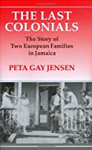 Hot Sale The Last Colonials: The Story of Two European Families in Jamaica