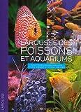 echange, troc Larousse - Larousse des poissons et aquariums : Tout sur les aquariums d'eau douce et d'eau de mer
