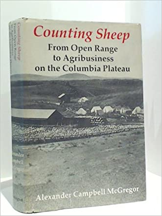 Counting Sheep: From Open Range to Agribusiness on the Columbia Plateau written by Alexander Campbell McGregor