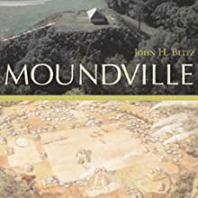 Moundville: Alabama, the Forge of History Audiobook by John H. Blitz Narrated by Jeffrey S. Fellin