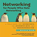 Networking for People Who Hate Networking: A Field Guide for Introverts, the Overwhelmed, and the Underconnected Audiobook by Devora Zack Narrated by Karen Saltus