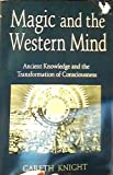 Magic and the Western Mind: Ancient Knowledge and the Transformation of Consciousness (Llewellyn's Western Magick Historical Series)