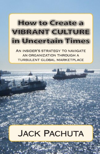 How to Create a Vibrant Culture in Uncertain Times: An insider's perspective of what organizations must do to succeed in