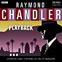 Raymond Chandler: Playback (Dramatised) Radio/TV Program by Raymond Chandler Narrated by Toby Stephens, Sarah Goldberg, Iain Batchelor, Sean Baker, Claire Harry, Sam Dale