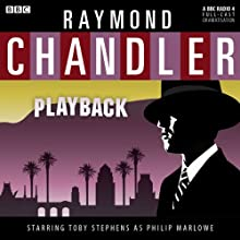 Raymond Chandler: Playback (Dramatised)  by Raymond Chandler Narrated by Toby Stephens, Sarah Goldberg, Iain Batchelor, Sean Baker, Claire Harry, Sam Dale