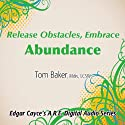 Release Obstacles, Embrace Abundance  by Tom Baker
