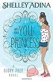 Who Made You a Princess?: A Glory Prep novel (Volume 4)