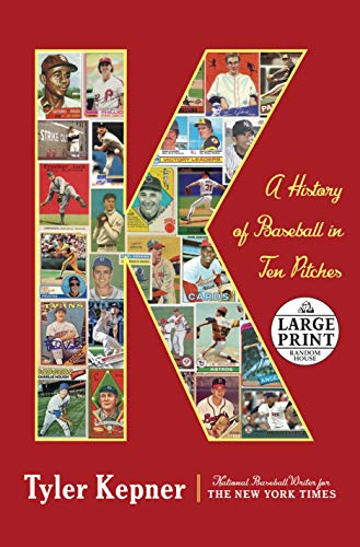 K A History of Baseball in Ten Pitches (Random House Large Print) [Kepner, Tyler] (Tapa Blanda)
