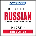 Russian Phase 2, Unit 21-25: Learn to Speak and Understand Russian with Pimsleur Language Programs  von Pimsleur