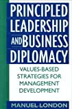 img - for Principled Leadership and Business Diplomacy: Values-Based Strategies for Management Development [Hardcover] [1999] (Author) Manuel London book / textbook / text book