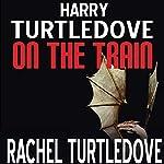 On the Train   Harry Turtledove,Rachel Turtledove
