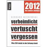 """Verheimlicht - vertuscht - vergessen: Was 2011 nicht in der Zeitung standvon """"Gerhard Wisnewski"""""""