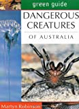 Green Guide: Dangerous Creatures of Australia (Michelin Green Guides)
