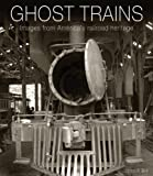 Ghost Trains: Images from Americas Railroad Heritage