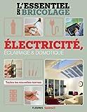 Électricité, Éclairage et Domotique (L'essentiel du bricolage)...