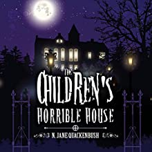 The Children's Horrible House, Book 1 Audiobook by N. Jane Quackenbush Narrated by Liz Terry