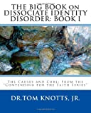 Dr. Tom Knotts Jr. THE BIG BOOK on DISSOCIATE IDENTITY DISORDER: The Causes and Cure: Book Two from the