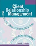 img - for Client Relationship Management: How to Turn Client Relationships into a Competitive Advantage by David A. Po-Chedley (2001) Paperback book / textbook / text book