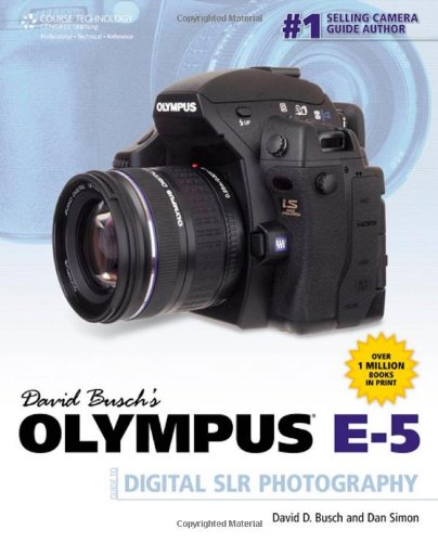 David Busch's Olympus E-5 Guide to Digital SLR Photography 1435459482 pdf
