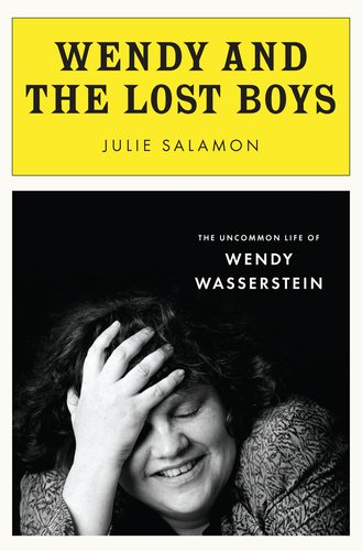 Wendy and the Lost Boys: The Uncommon Life of Wendy Wasserstein, Julie Salamon