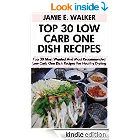 Top 30 Most Wanted And Most Recommended Low Carb One Dish Recipes For Healthy And Perfect Dieting