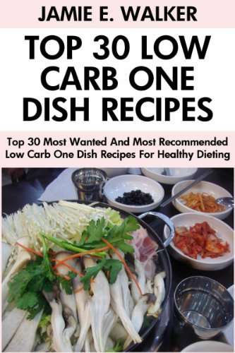 Jamie E. Walker - Top 30 Most Wanted And Most Recommended Low Carb One Dish Recipes For Healthy And Perfect Dieting