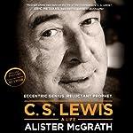 C. S. Lewis - A Life: Eccentric Genius, Reluctant Prophet | Alister E. McGrath