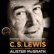 C. S. Lewis - A Life: Eccentric Genius, Reluctant Prophet | [Alister E. McGrath]