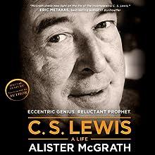 C. S. Lewis - A Life: Eccentric Genius, Reluctant Prophet | Livre audio Auteur(s) : Alister E. McGrath Narrateur(s) : Robin Sachs