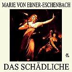 Das Schädliche | Marie von Ebner-Eschenbach