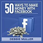 50 Ways to Make Money on Facebook | Debbie Muller