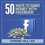 50 Ways to Make Money on Facebook