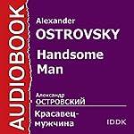 Handsome Man [Russian Edition] | Alexander Ostrovsky