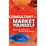 Consultant Market Yourself: Raise Your Profile and Attract New Business ~ Robert Gentle