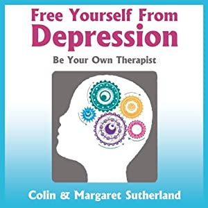 Free Yourself from Depression: Be Your Own Therapist | [Colin Sutherland, Margaret Sutherland]