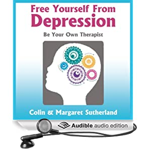 Free Yourself from Depression: Be Your Own Therapist (Unabridged)