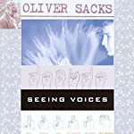 Seeing Voices: A Journey Into the World of the Deaf | Oliver Sacks