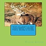 How to Hunt & Fish for Rabbits, Ducks, Deer, Bear, Catfish, Tuna, Shark & More | Vince Stead