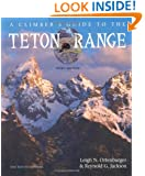 A Climber's Guide to the Teton Range Third Edition(Climber's Guide to the Teton Range)