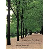 Invisible Gardens: The Search for Modernism in the American Landscape ~ Peter Walker