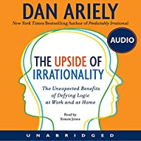 The Upside of Irrationality: The Unexpected Benefits of Defying Logic at Work and at Home Hörbuch von Dan Ariely Gesprochen von: Simon Jones