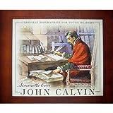 John Calvin (Christian Biographies for Young Readers) ~ Simonetta Carr