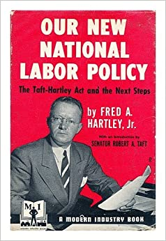 Our New National Labor Policy: The Taft-Hartley Act and the Next Steps
