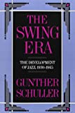 The Swing Era: The Development of Jazz, 1930-1945 (History of Jazz) (0195071409) by Schuller, Gunther