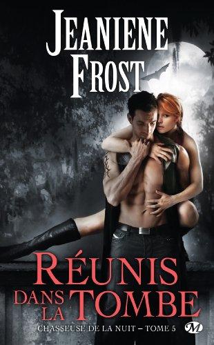 Jeaniene Frost - Réunis dans la tombe: Chasseuse de la nuit, T5